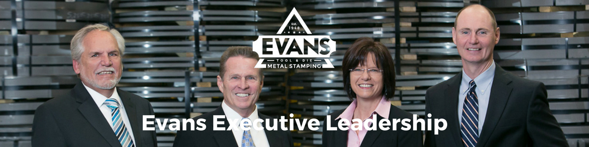 Evans Tool & Die, Evans Metal Stamping Executive Leadership
