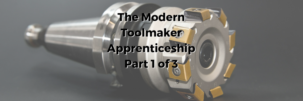 The Modern Day Toolmaker Apprenticeship